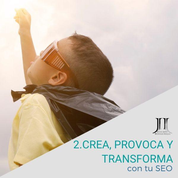 Crea, Provoca y Transforma con tu SEO