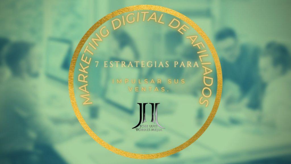 Marketing digital de afiliados 7 estrategias para impulsar sus ventas.