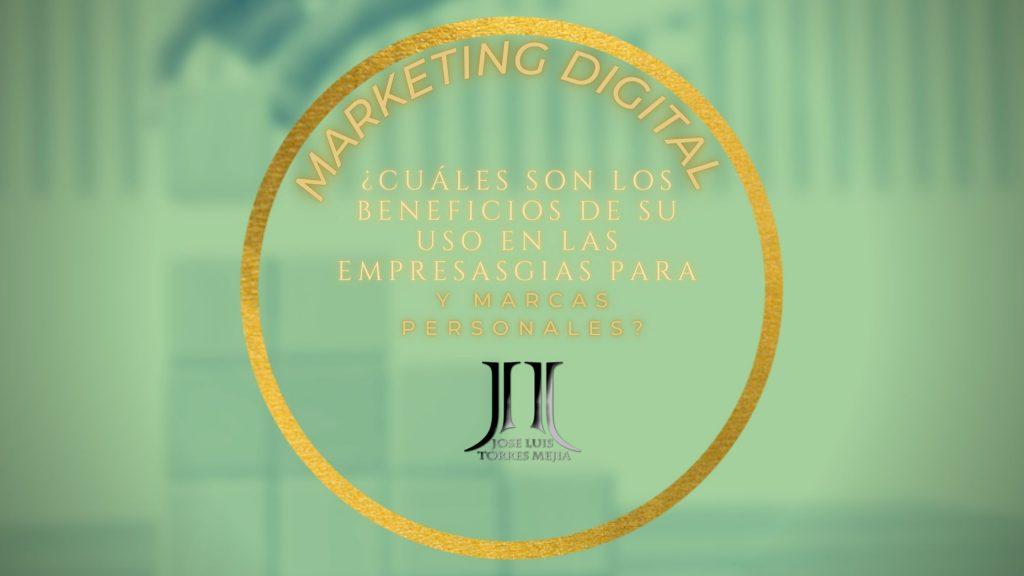 Marketing digital ¿Cuáles son los beneficios de su uso en las empresas