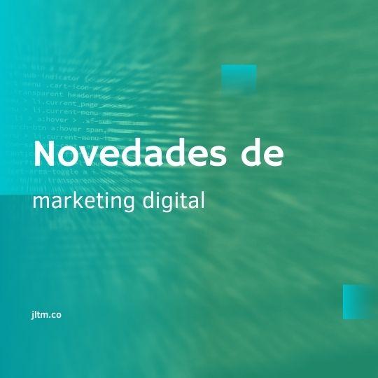 Novedades de marketing digital