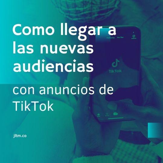 Cómo llegar a las nuevas audiencias con anuncios de TikTok