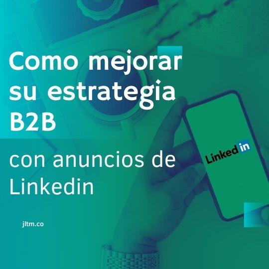 Como mejorar su estrategia b2b con anuncios de Linkedin