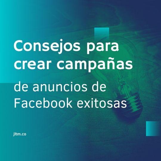 Consejos para crear campañas de anuncios de Facebook exitosas