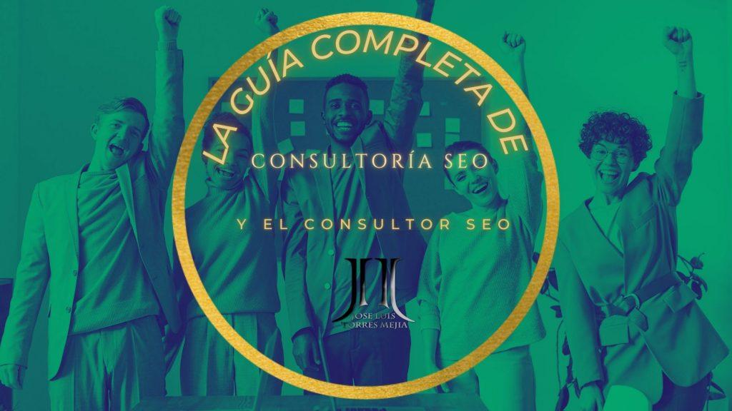 La guía completa de consultoría SEO y el consultor SEO