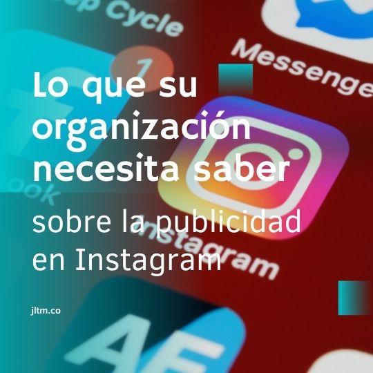 Lo que su organización necesita saber sobre la publicidad en Instagram